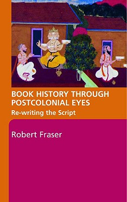 Book History Through Postcolonial Eyes By Fraser, Robert